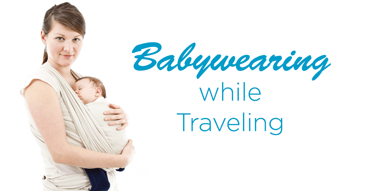 Babywearing While Traveling Ask Dr Sears